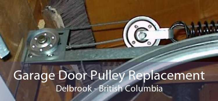 Garage Door Pulley Replacement Delbrook - British Columbia