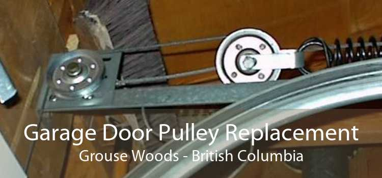 Garage Door Pulley Replacement Grouse Woods - British Columbia